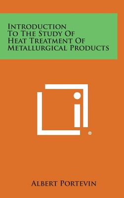 Introduction to the Study of Heat Treatment of Metallurgical Products - Portevin, Albert