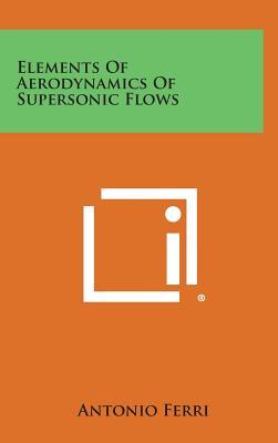 Elements of Aerodynamics of Supersonic Flows - Ferri, Antonio