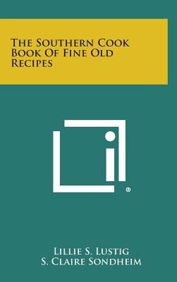 The Southern Cook Book of Fine Old Recipes - Lustig, Lillie S (Editor), and Sondheim, S Claire (Editor)