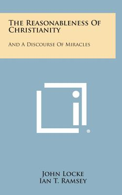 The Reasonableness of Christianity: And a Discourse of Miracles - Locke, John, and Ramsey, Ian T (Editor), and Chadwick, Henry (Editor)