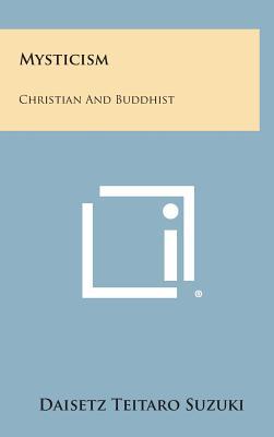 Mysticism: Christian and Buddhist - Suzuki, Daisetz Teitaro