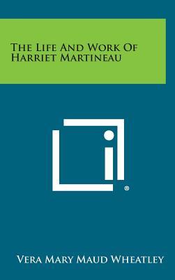 The Life and Work of Harriet Martineau - Wheatley, Vera Mary Maud