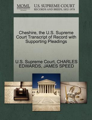 Cheshire, the U.S. Supreme Court Transcript of Record with Supporting Pleadings - Edwards, Charles, and Speed, James, and U S Supreme Court (Creator)
