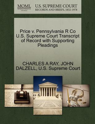 Price V. Pennsylvania R Co U.S. Supreme Court Transcript of Record with Supporting Pleadings - Ray, Charles A, and Dalzell, John, and U S Supreme Court (Creator)
