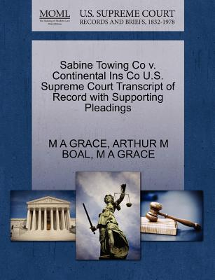 Sabine Towing Co V. Continental Ins Co U.S. Supreme Court Transcript of Record with Supporting Pleadings - Grace, M A, and Boal, Arthur M