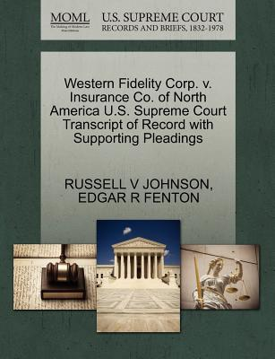 Western Fidelity Corp. V. Insurance Co. of North America U.S. Supreme Court Transcript of Record with Supporting Pleadings - Johnson, Russell V, and Fenton, Edgar R