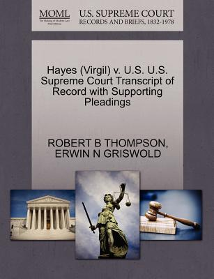 Hayes (Virgil) V. U.S. U.S. Supreme Court Transcript of Record with Supporting Pleadings - Thompson, Robert B, and Griswold, Erwin N