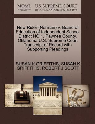 New Rider (Norman) V. Board of Education of Independent School District No.1, Pawnee County, Oklahoma U.S. Supreme Court Transcript of Record with Supporting Pleadings - Griffiths, Susan K, and Scott, Robert J