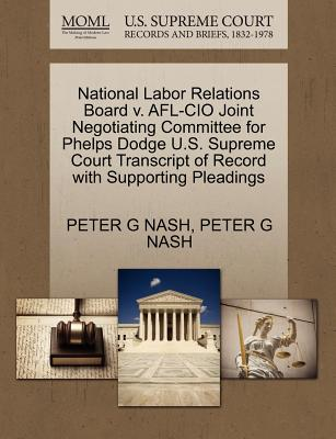 National Labor Relations Board V. AFL-CIO Joint Negotiating Committee for Phelps Dodge U.S. Supreme Court Transcript of Record with Supporting Pleadings - Nash, Peter G