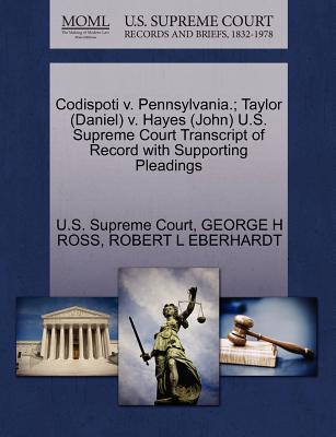 Codispoti V. Pennsylvania.; Taylor (Daniel) V. Hayes (John) U.S. Supreme Court Transcript of Record with Supporting Pleadings - Ross, George H, and Eberhardt, Robert L, and U S Supreme Court (Creator)