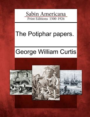 The Potiphar Papers. - Curtis, George William