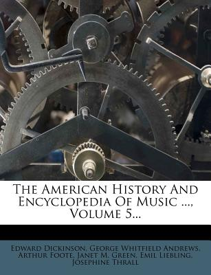The American History and Encyclopedia of Music ..., Volume 5... - Dickinson, Edward, and Foote, Arthur