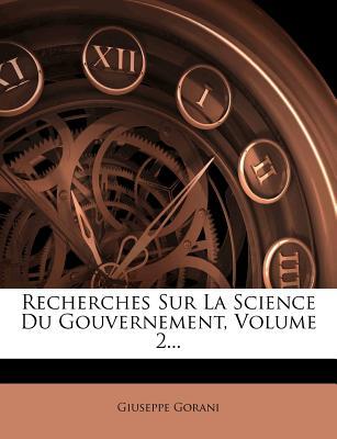 Recherches Sur La Science Du Gouvernement, Volume 2... - Gorani, Giuseppe