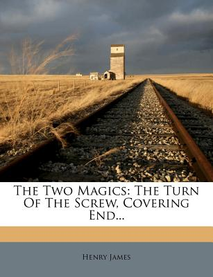 The Two Magics: The Turn of the Screw, Covering End... - James, Henry