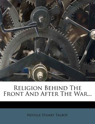 Religion Behind the Front and After the War (1918) - Talbot, Neville Stuart