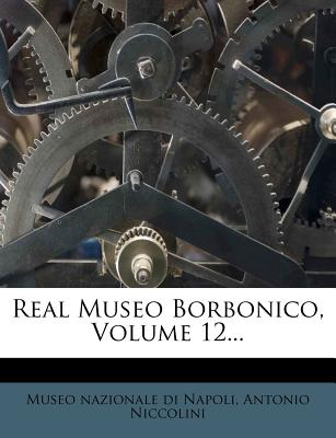 Real Museo Borbonico, Volume 12... - Niccolini, Antonio