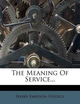 The Meaning of Service - Fosdick, Harry Emerson