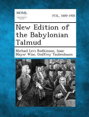 New Edition of the Babylonian Talmud - Rodkinson, Michael Levi, and Wise, Isaac Mayer, and Taubenbaum, Godfrey