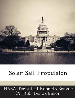 Solar Sail Propulsion - Johnson, Les, and Nasa Technical Reports Server (Ntrs) (Creator)