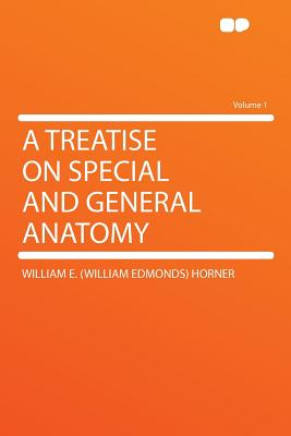 A Treatise on Special and General Anatomy, Volume 1 - Horner, William Edmonds