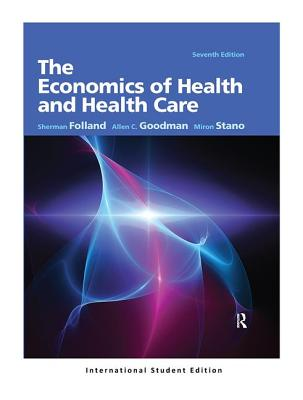 The Economics of Health and Health Care - Folland, Sherman, and Goodman, Allen C, and Stano, Miron