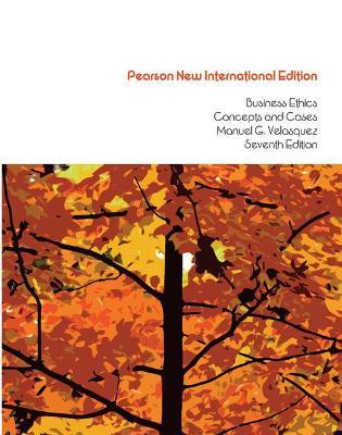 Business Ethics: Concepts and Cases - Velasquez, Manuel G.