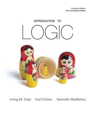 Introduction to Logic - Copi, Irving M., and Cohen, Carl, and McMahon, Kenneth