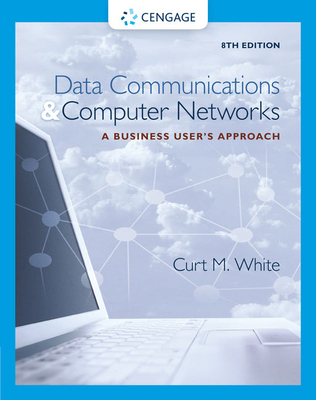 Data Communications and Computer Networks: A Business User's Approach - White, Curt M.