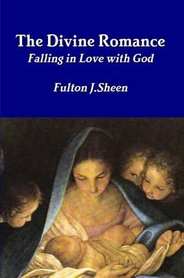 The Divine Romance - Sheen, Fulton J