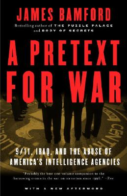 A Pretext for War: 9/11, Iraq, and the Abuse of America's Intelligence Agencies - Bamford, James