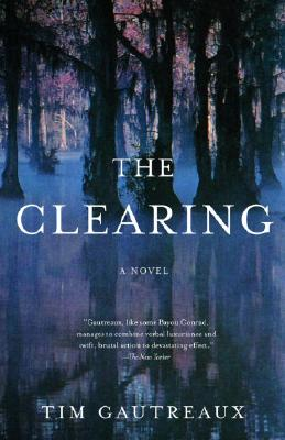 The Clearing - Gautreaux, Tim