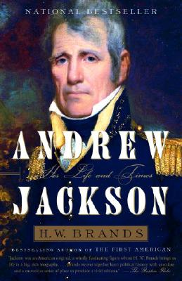 Andrew Jackson: His Life and Times - Brands, H W