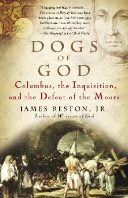 Dogs of God: Columbus, the Inquisition, and the Defeat of the Moors - Reston, James, Jr.