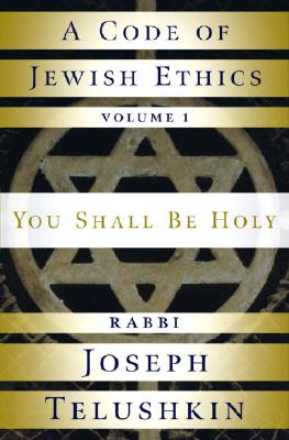 A Code of Jewish Ethics: Volume 1: You Shall Be Holy - Telushkin, Joseph, Rabbi