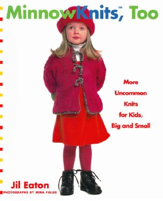 Minnowknits, Too: More Uncommon Knits for Kids Big and Small - Eaton, Jil