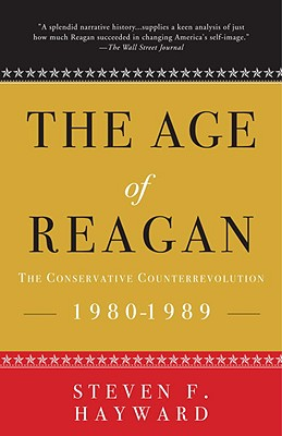 The Age of Reagan: The Conservative Counterrevolution: 1980-1989 - Hayward, Steven F