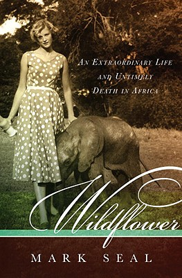 Wildflower: An Extraordinary Life and Untimely Death in Africa - Seal, Mark