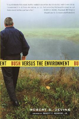 Bush Versus the Environment - Devine, Robert S, and Devine, Bob