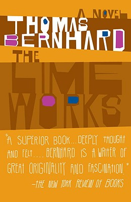 The Lime Works - Bernhard, Thomas, Professor, and Wilkins, Sophie (Translated by)