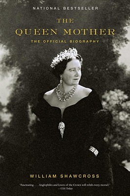 The Queen Mother: The Official Biography - Shawcross, William