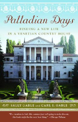 Palladian Days: Finding a New Life in a Venetian Country House - Gable, Sally, and Gable, Carl I