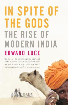 In Spite of the Gods: The Rise of Modern India - Luce, Edward