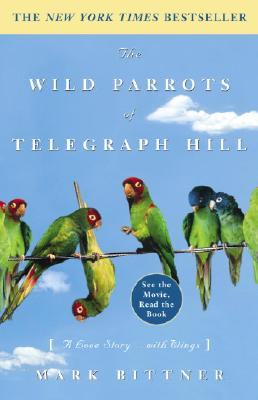 The Wild Parrots of Telegraph Hill: A Love Story . . . with Wings - Bittner, Mark