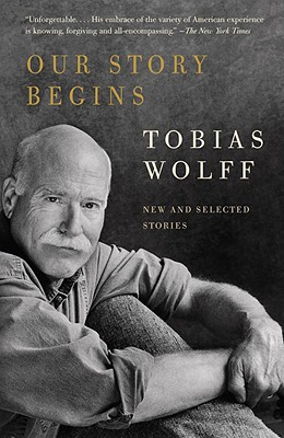 Our Story Begins: New and Selected Stories - Wolff, Tobias