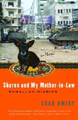 Sharon and My Mother-In-Law: Ramallah Diaries - Amiry, Suad