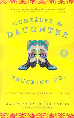 Gonzalez and Daughter Trucking Co.: A Road Novel with Literary License - Escandon, Maria Amparo
