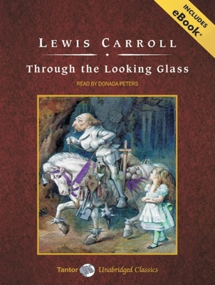 Through the Looking Glass - Carroll, Lewis, and Peters, Donada (Read by)