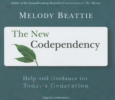 The New Codependency: Help and Guidance for Today's Generation - Beattie, Melody, and Raver, Lorna (Read by)