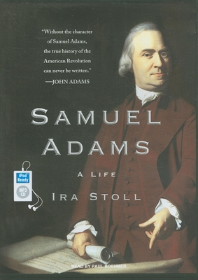 Samuel Adams: A Life - Stoll, Ira, and Boehmer, Paul (Read by)