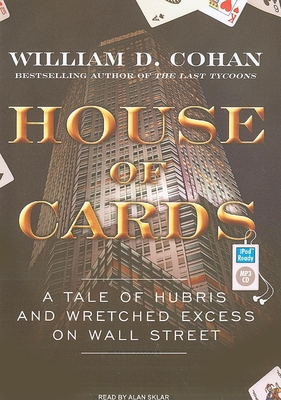 House of Cards: A Tale of Hubris and Wretched Excess on Wall Street - Cohan, William D, and Sklar, Alan (Narrator)